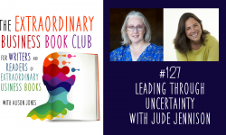 Episode 127 - Leading Through Uncertainty with Jude Jennison