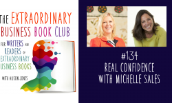 Episode 134 - Real Confidence with Michelle Sales