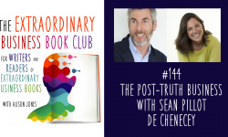 Episode 144 - The Post-Truth Business with Sean Pillot de Chenecey