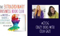 Episode 206 - Crazy ideas with Celia Gaze