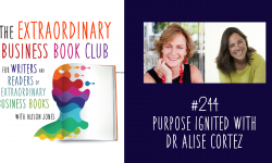 Episode 244 - Purpose Ignited with Dr Alise Cortez