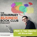 Episode 76 - Think Digital First with Warren Knight