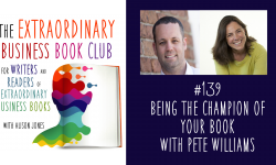 Episode 139 - Being the champion of your book with Pete Williams