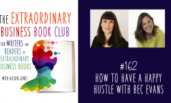 Episode 162 - How to Have a Happy Hustle with Bec Evans