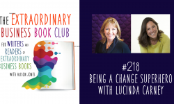 Episode 218 - Being a Change Superhero with Lucinda Carney