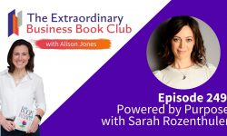 Episode 249 - Powered by Purpose with Sarah Rozenthuler