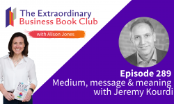 Episode 289 - Medium, message and meaning with Jeremy Kourdi